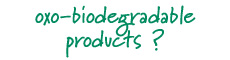 Oxo-biodegradable products